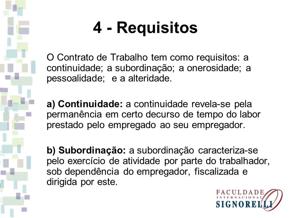 4 - Requisitos O Contrato de Trabalho tem como requisitos: a continuidade; a subordinação; a onerosidade; a pessoalidade; e a alteridade.