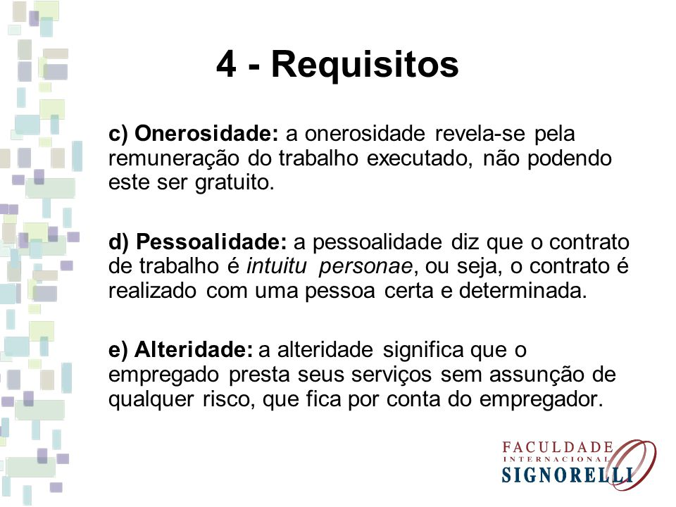4 - Requisitos c) Onerosidade: a onerosidade revela-se pela remuneração do trabalho executado, não podendo este ser gratuito.