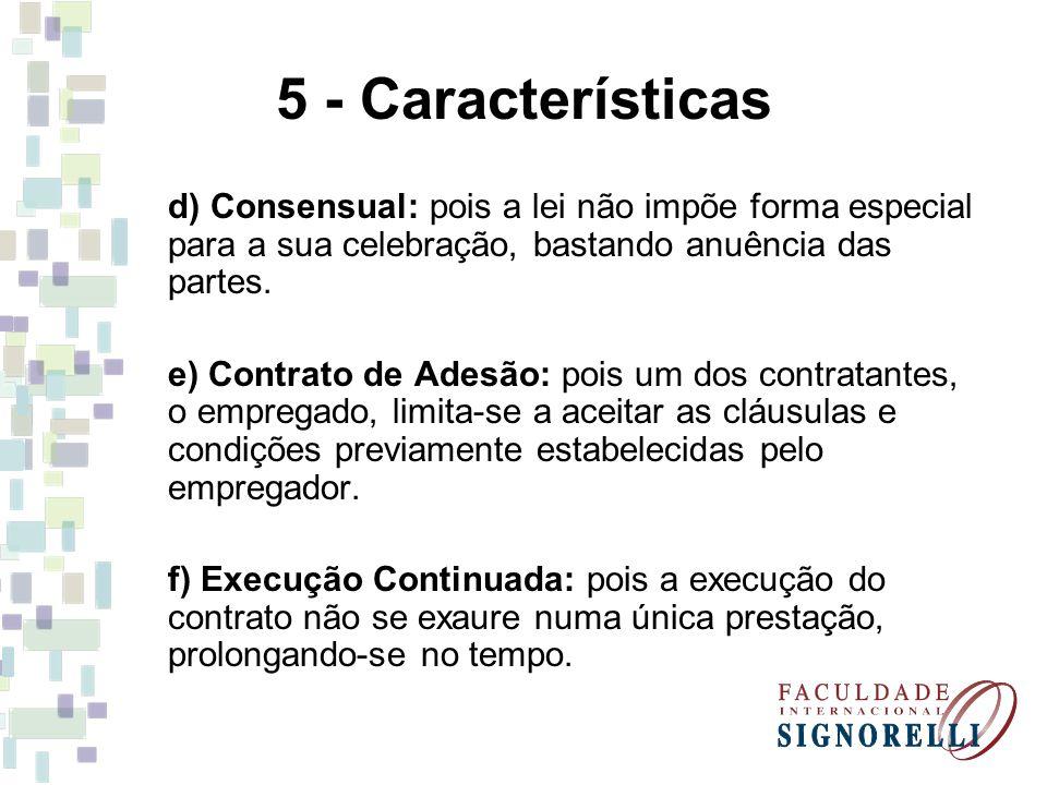 5 - Características d) Consensual: pois a lei não impõe forma especial para a sua celebração, bastando anuência das partes.