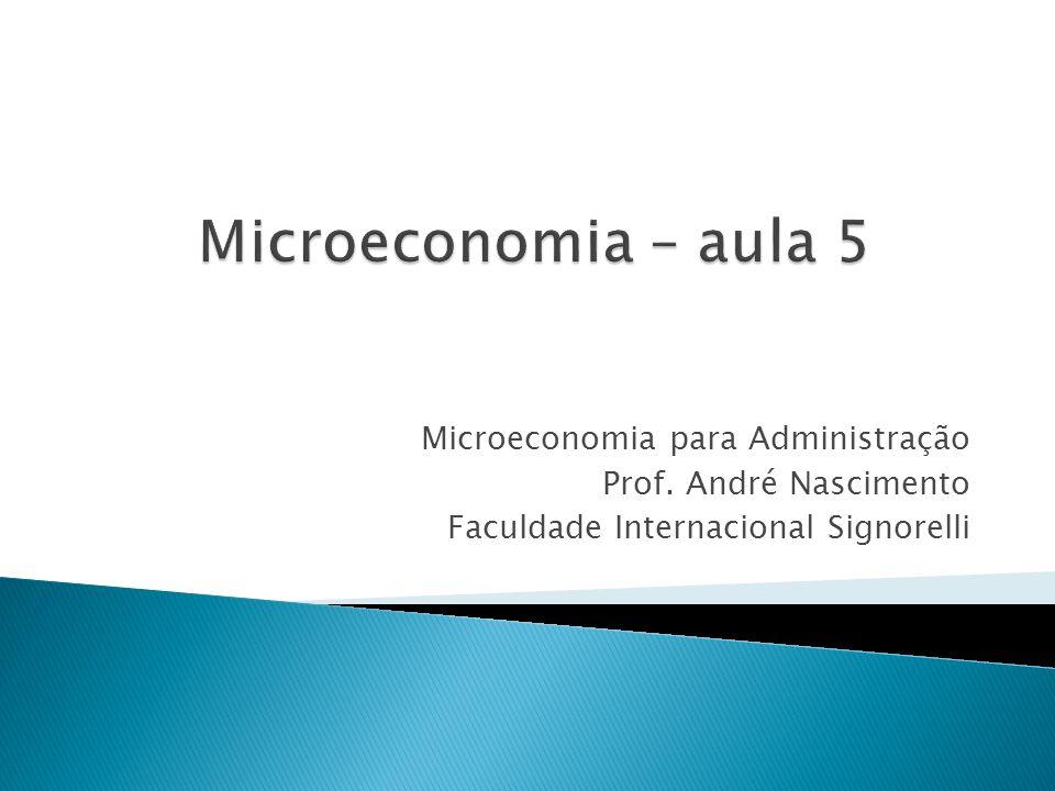 Microeconomia – aula 5 Microeconomia para Administração