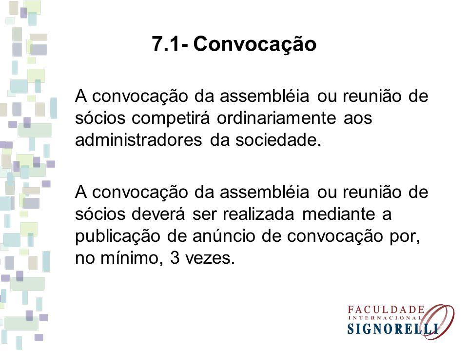 7.1- Convocação A convocação da assembléia ou reunião de sócios competirá ordinariamente aos administradores da sociedade.