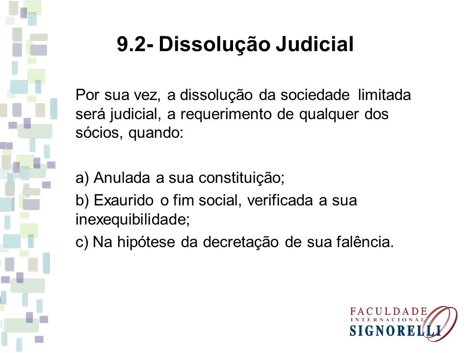 9.2- Dissolução Judicial Por sua vez, a dissolução da sociedade limitada será judicial, a requerimento de qualquer dos sócios, quando: