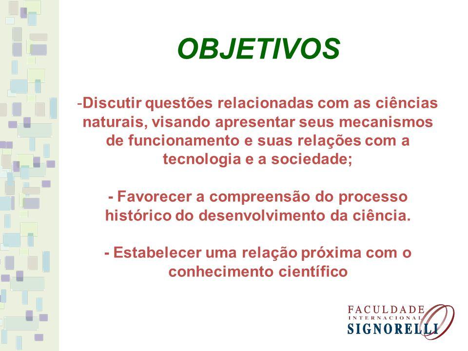 - Estabelecer uma relação próxima com o conhecimento científico