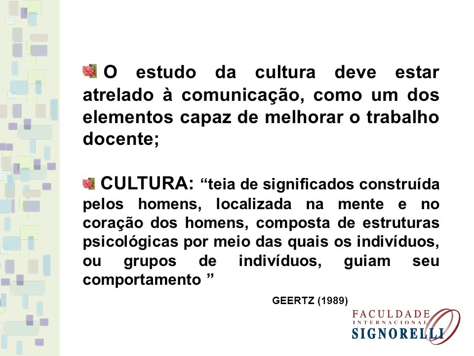 O estudo da cultura deve estar atrelado à comunicação, como um dos elementos capaz de melhorar o trabalho docente;