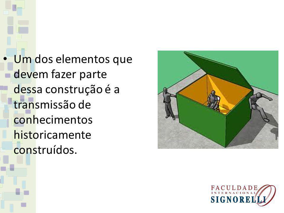 Um dos elementos que devem fazer parte dessa construção é a transmissão de conhecimentos historicamente construídos.