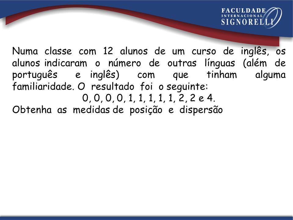 Numa classe com 12 alunos de um curso de inglês, os alunos indicaram o número de outras línguas (além de português e inglês) com que tinham alguma familiaridade. O resultado foi o seguinte: