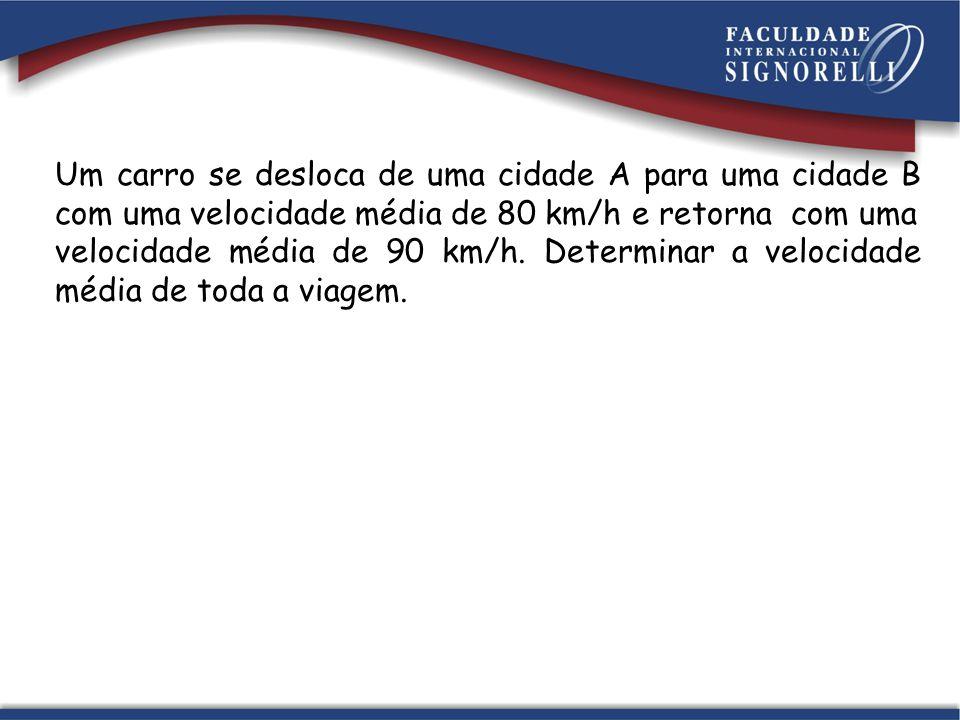 Um carro se desloca de uma cidade A para uma cidade B com uma velocidade média de 80 km/h e retorna com uma