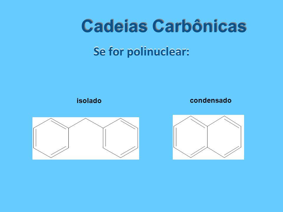 Cadeias Carbônicas Se for polinuclear: isolado condensado
