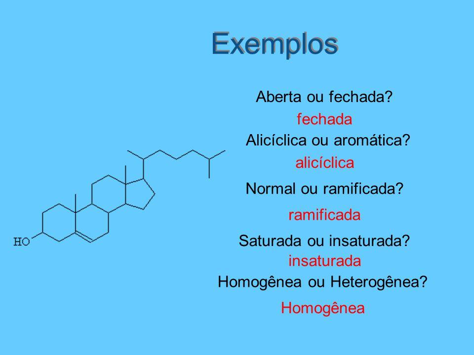 Exemplos Aberta ou fechada fechada Alicíclica ou aromática