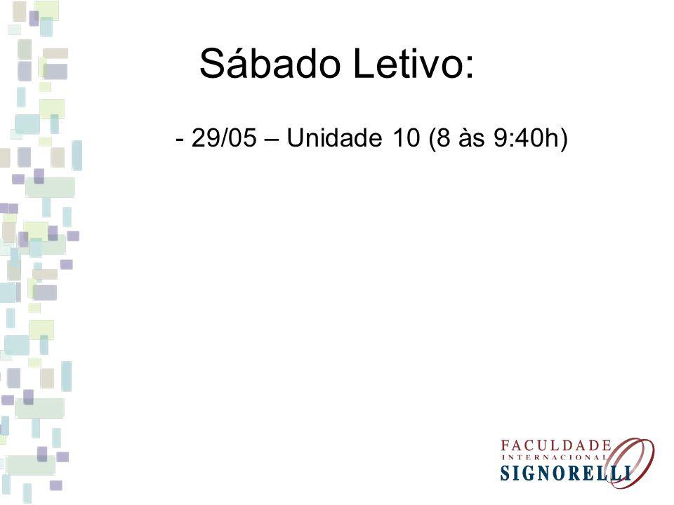 Sábado Letivo: - 29/05 – Unidade 10 (8 às 9:40h)