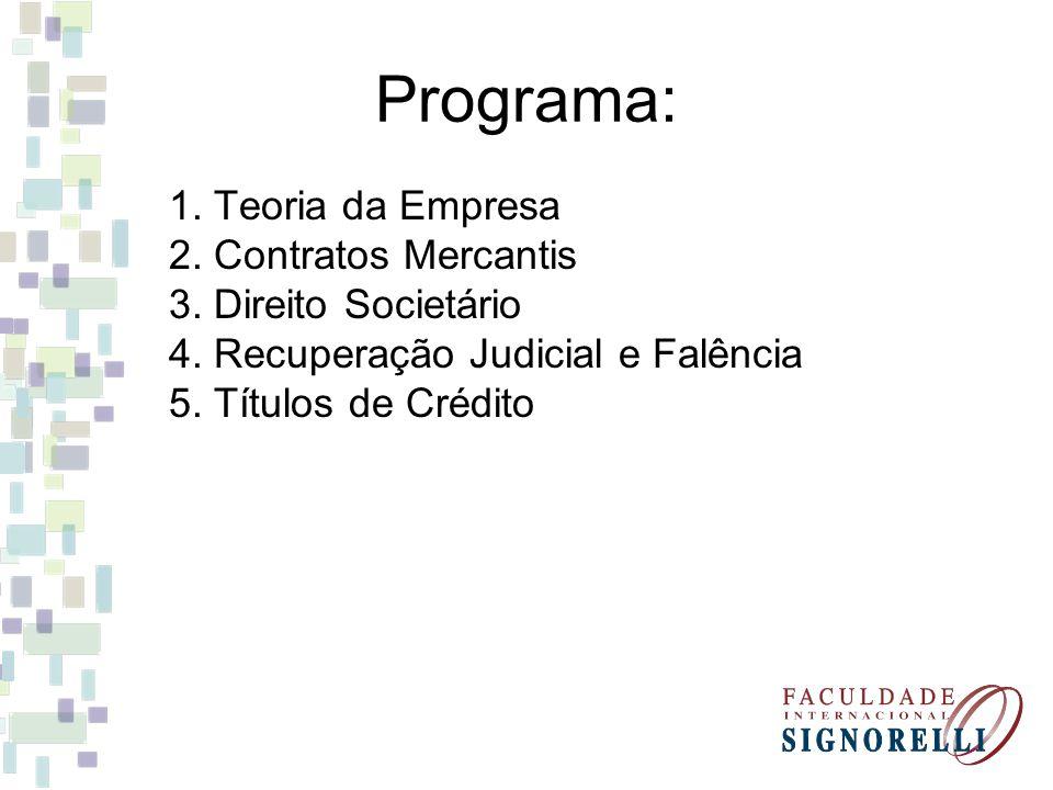 Programa: 1. Teoria da Empresa 2. Contratos Mercantis