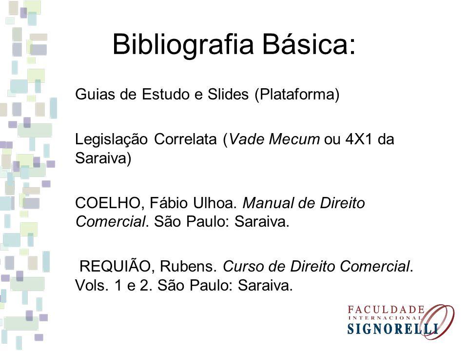 Bibliografia Básica: Guias de Estudo e Slides (Plataforma) Legislação Correlata (Vade Mecum ou 4X1 da Saraiva)