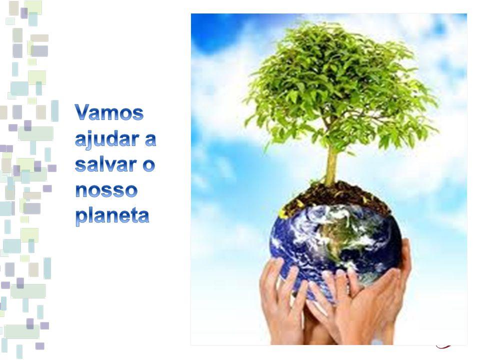 Vamos ajudar a salvar o nosso planeta