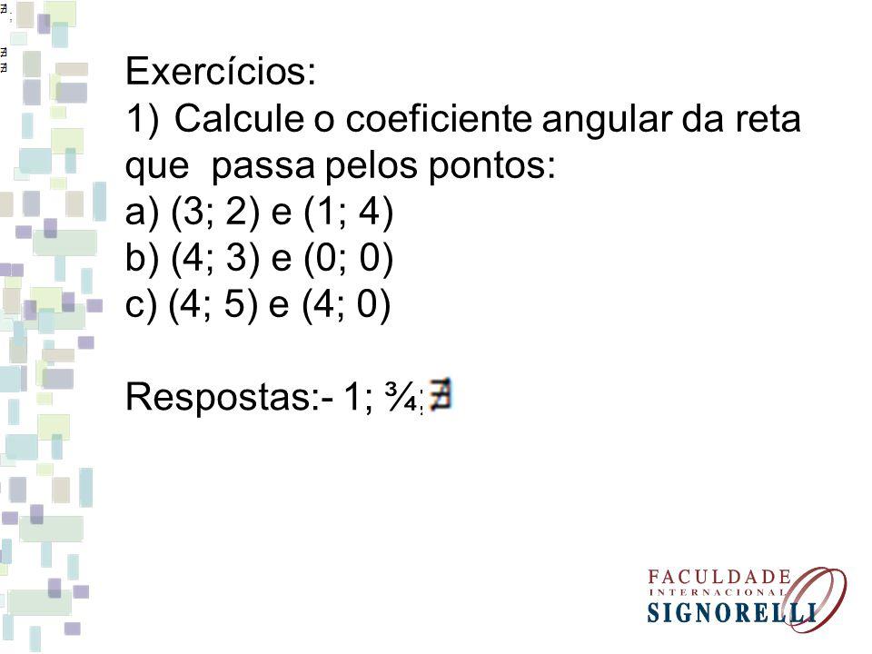 Calcule o coeficiente angular da reta que passa pelos pontos: