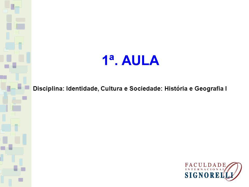 1ª. AULA Disciplina: Identidade, Cultura e Sociedade: História e Geografia I
