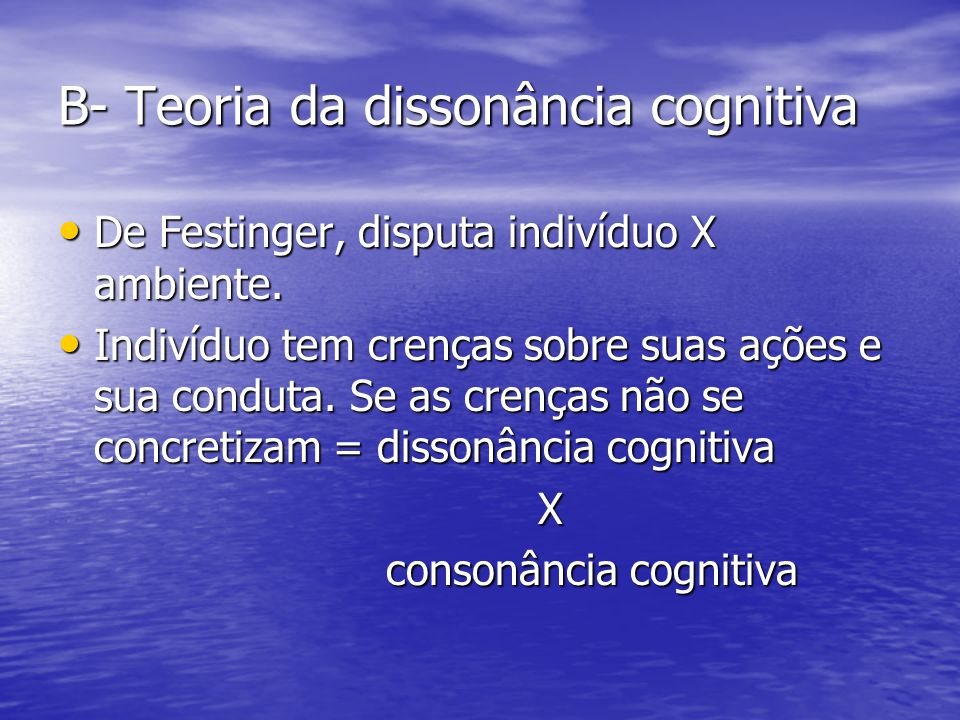B- Teoria da dissonância cognitiva
