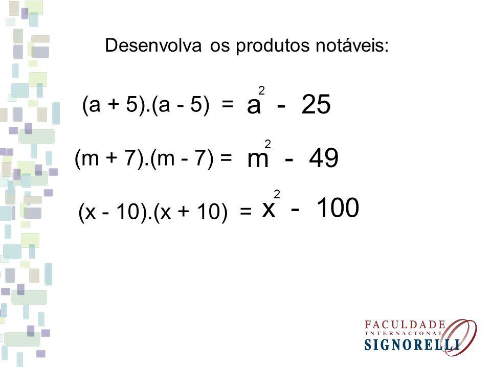 a - 25 m - 49 x - 100 (a + 5).(a - 5) = (m + 7).(m - 7) =
