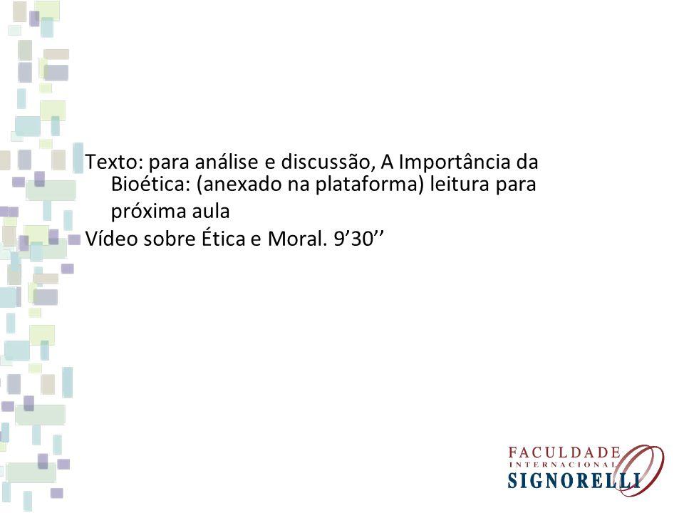Texto: para análise e discussão, A Importância da Bioética: (anexado na plataforma) leitura para próxima aula Vídeo sobre Ética e Moral.