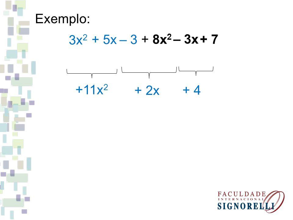 Exemplo: 3x2 + 5x – 3 + 8x2 – 3x + 7 +11x2 + 2x + 4