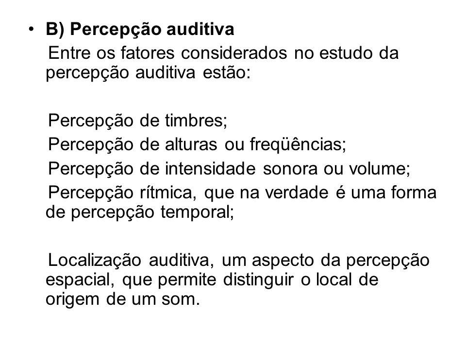 B) Percepção auditiva Entre os fatores considerados no estudo da percepção auditiva estão: Percepção de timbres;