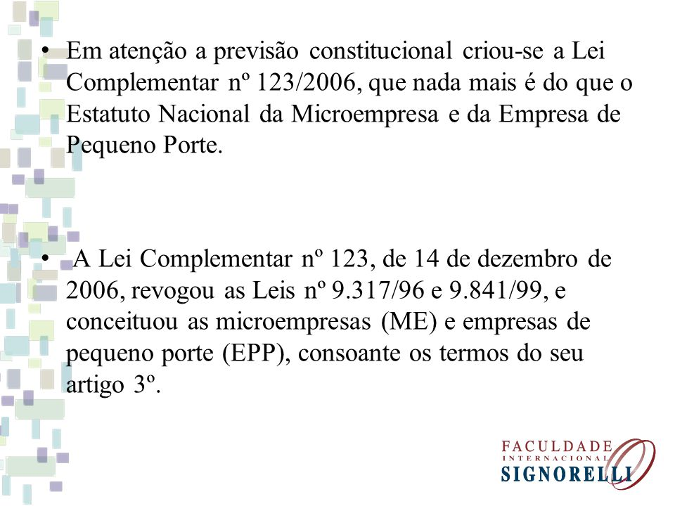 Em atenção a previsão constitucional criou-se a Lei Complementar nº 123/2006, que nada mais é do que o Estatuto Nacional da Microempresa e da Empresa de Pequeno Porte.