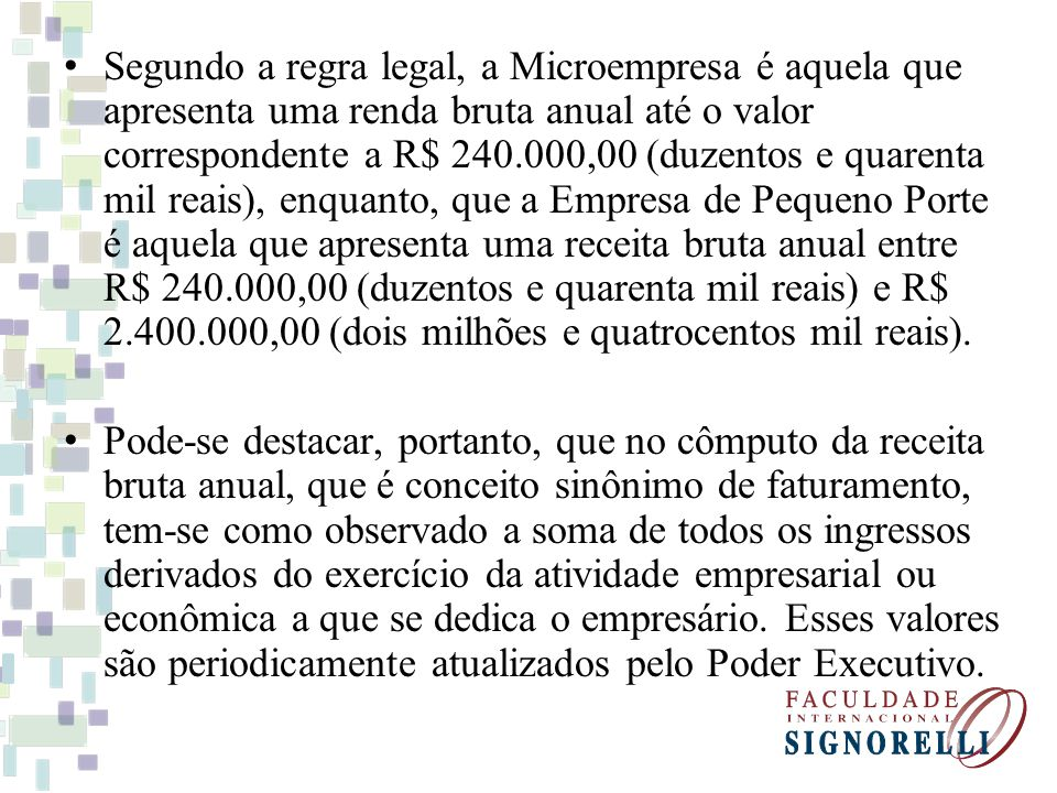 Segundo a regra legal, a Microempresa é aquela que apresenta uma renda bruta anual até o valor correspondente a R$ 240.000,00 (duzentos e quarenta mil reais), enquanto, que a Empresa de Pequeno Porte é aquela que apresenta uma receita bruta anual entre R$ 240.000,00 (duzentos e quarenta mil reais) e R$ 2.400.000,00 (dois milhões e quatrocentos mil reais).