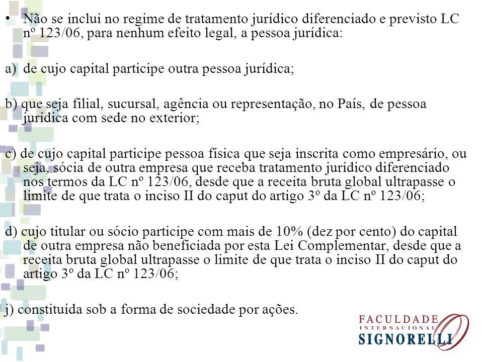 Não se inclui no regime de tratamento jurídico diferenciado e previsto LC nº 123/06, para nenhum efeito legal, a pessoa jurídica: