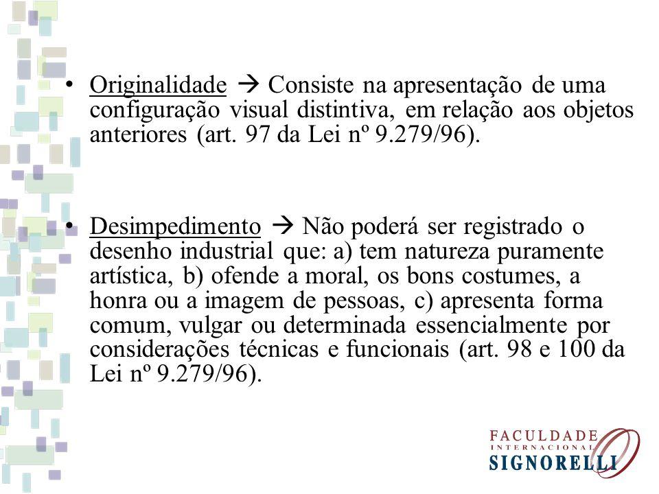 Originalidade  Consiste na apresentação de uma configuração visual distintiva, em relação aos objetos anteriores (art. 97 da Lei nº 9.279/96).