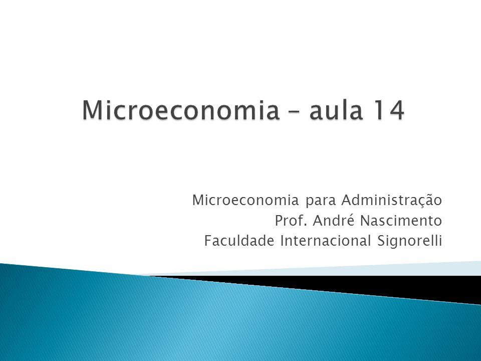 Microeconomia – aula 14 Microeconomia para Administração