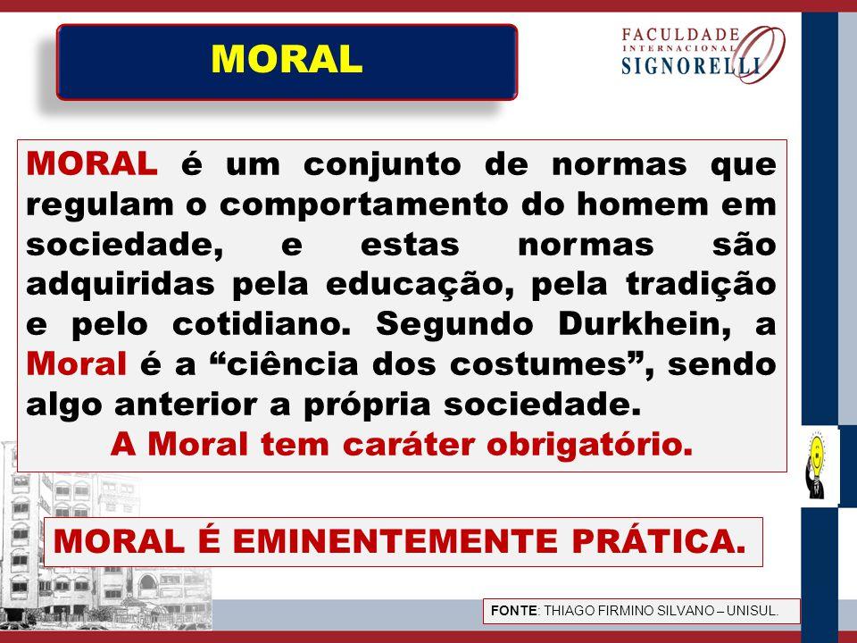 A Moral tem caráter obrigatório.