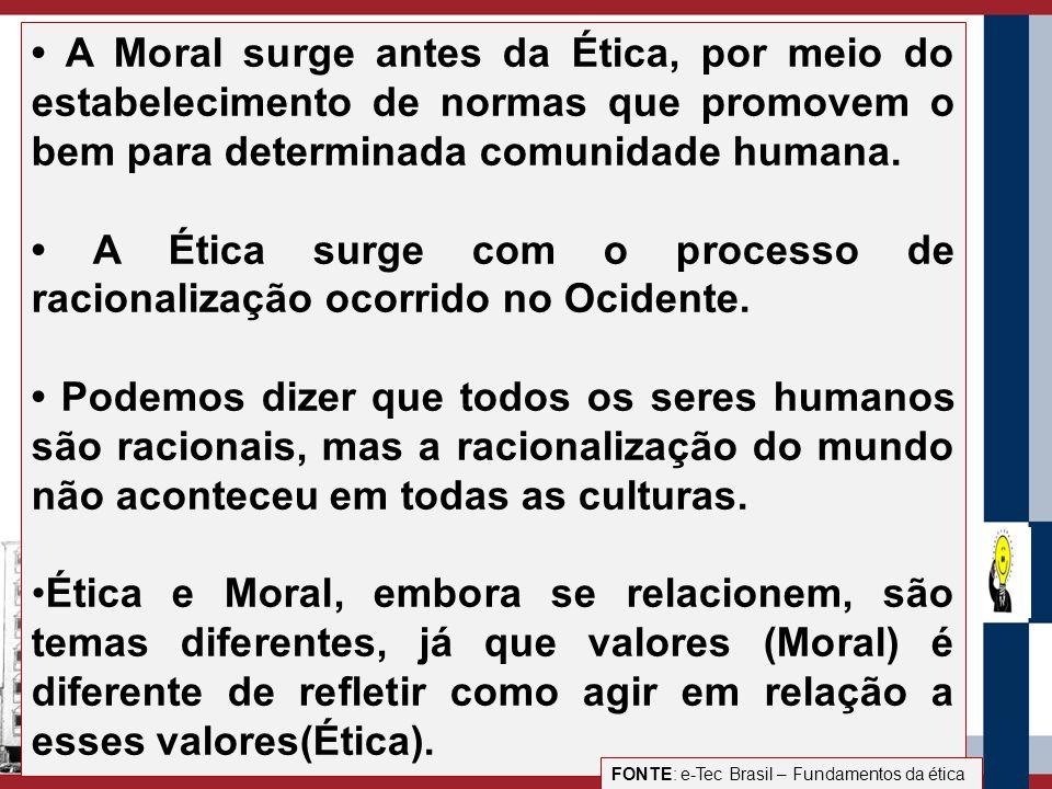 • A Ética surge com o processo de racionalização ocorrido no Ocidente.