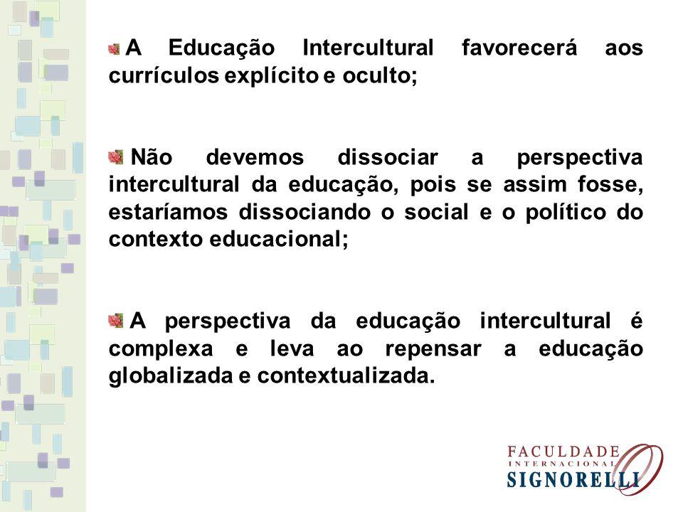 A Educação Intercultural favorecerá aos currículos explícito e oculto;