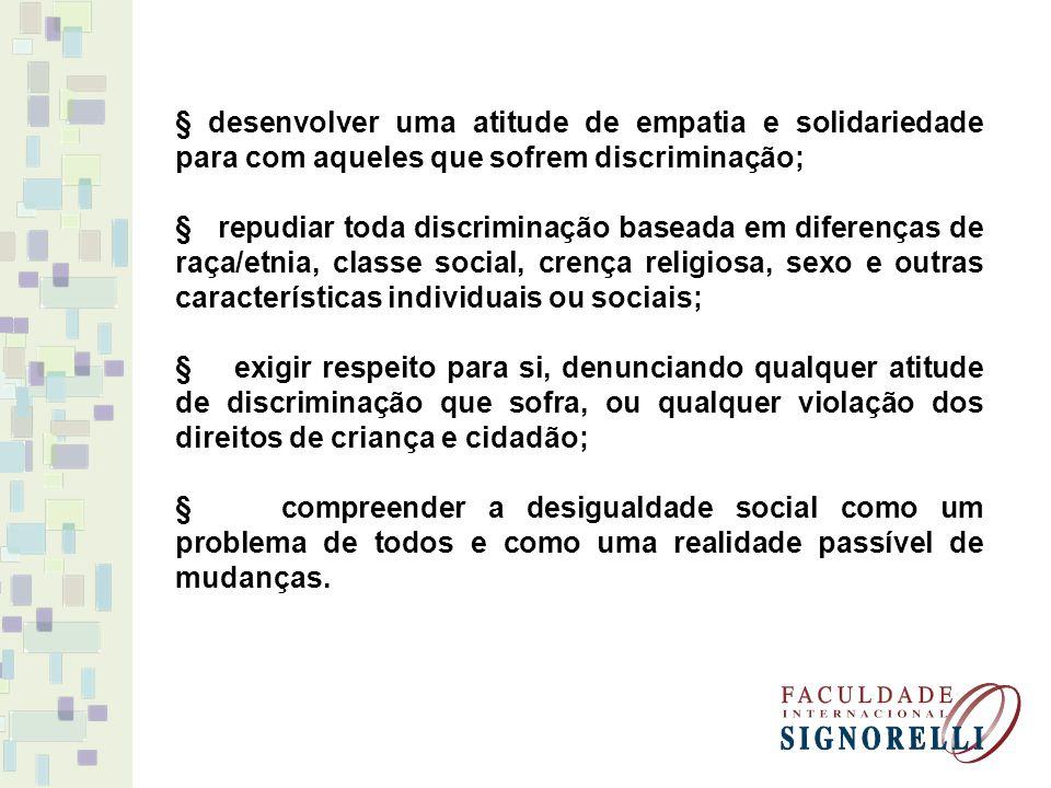 § desenvolver uma atitude de empatia e solidariedade para com aqueles que sofrem discriminação;