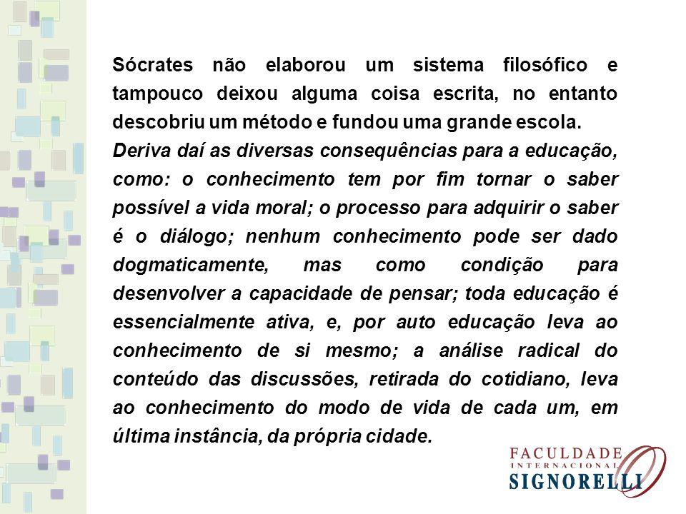 Sócrates não elaborou um sistema filosófico e tampouco deixou alguma coisa escrita, no entanto descobriu um método e fundou uma grande escola.