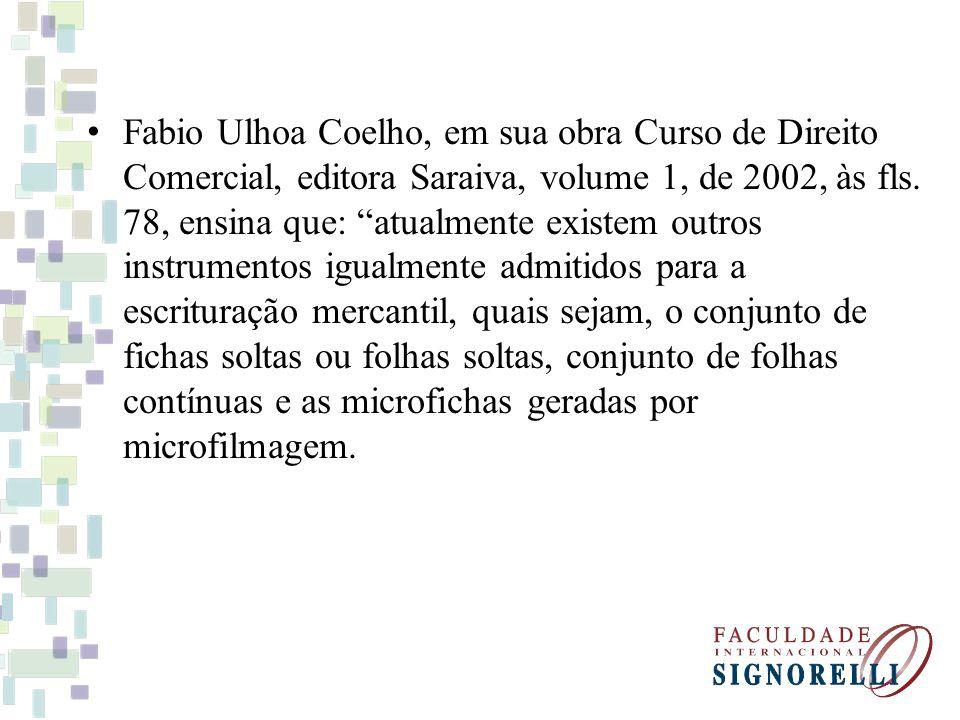 Fabio Ulhoa Coelho, em sua obra Curso de Direito Comercial, editora Saraiva, volume 1, de 2002, às fls.