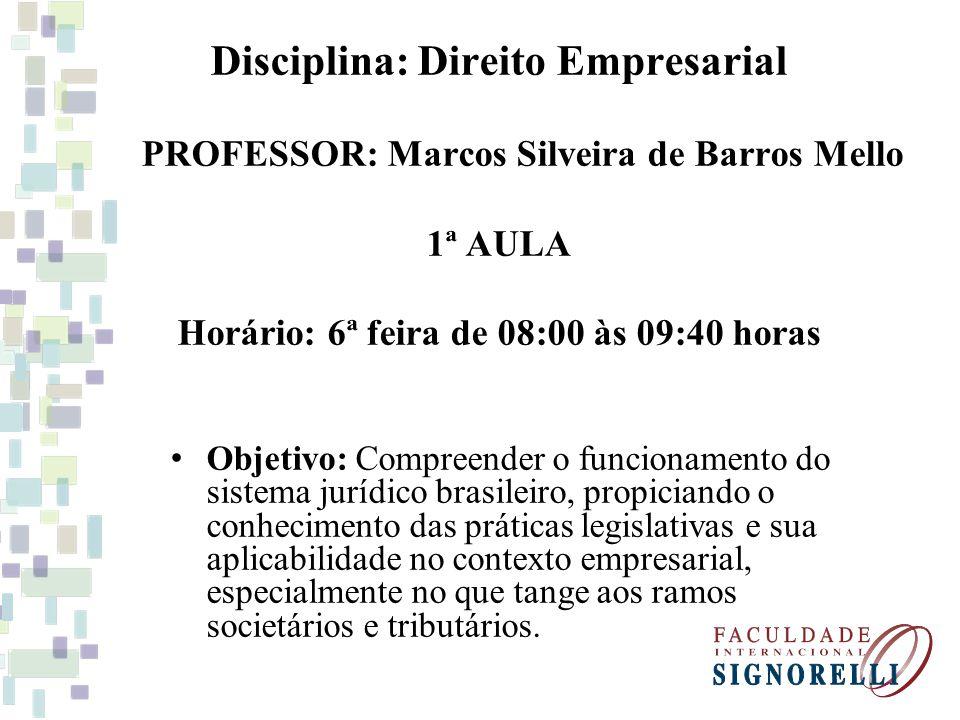 Disciplina: Direito Empresarial PROFESSOR: Marcos Silveira de Barros Mello 1ª AULA Horário: 6ª feira de 08:00 às 09:40 horas