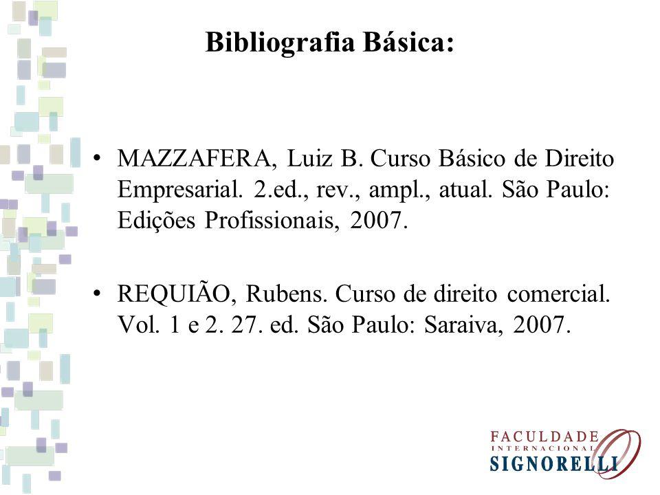 Bibliografia Básica: MAZZAFERA, Luiz B. Curso Básico de Direito Empresarial. 2.ed., rev., ampl., atual. São Paulo: Edições Profissionais, 2007.