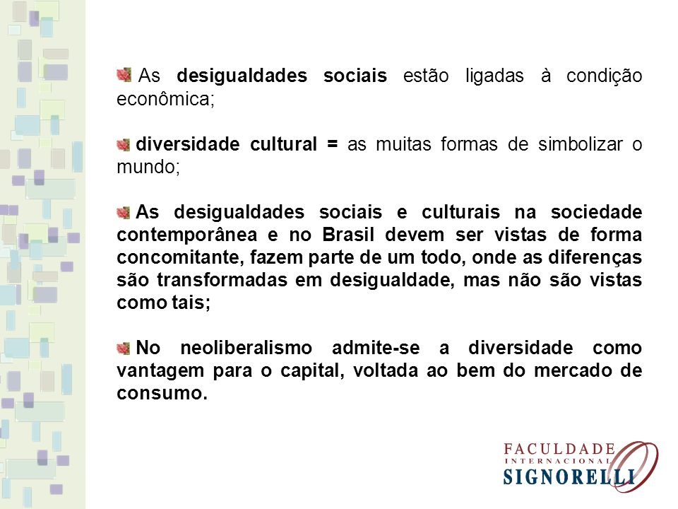 As desigualdades sociais estão ligadas à condição econômica;