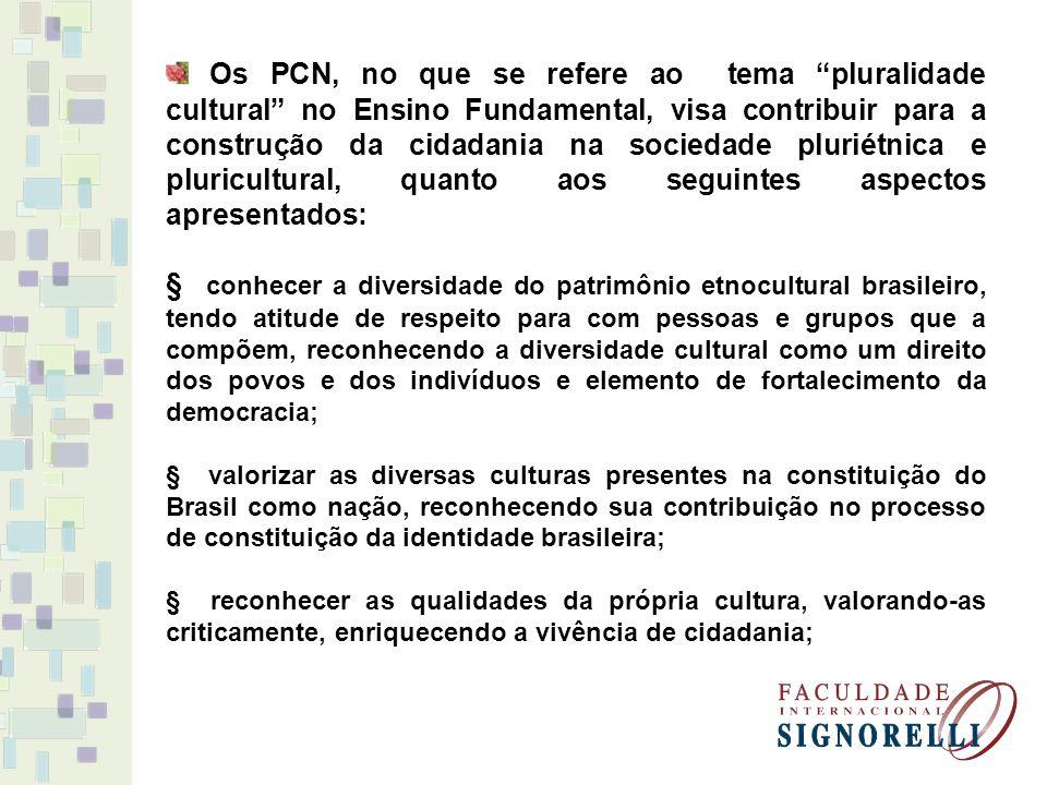 Os PCN, no que se refere ao tema pluralidade cultural no Ensino Fundamental, visa contribuir para a construção da cidadania na sociedade pluriétnica e pluricultural, quanto aos seguintes aspectos apresentados: