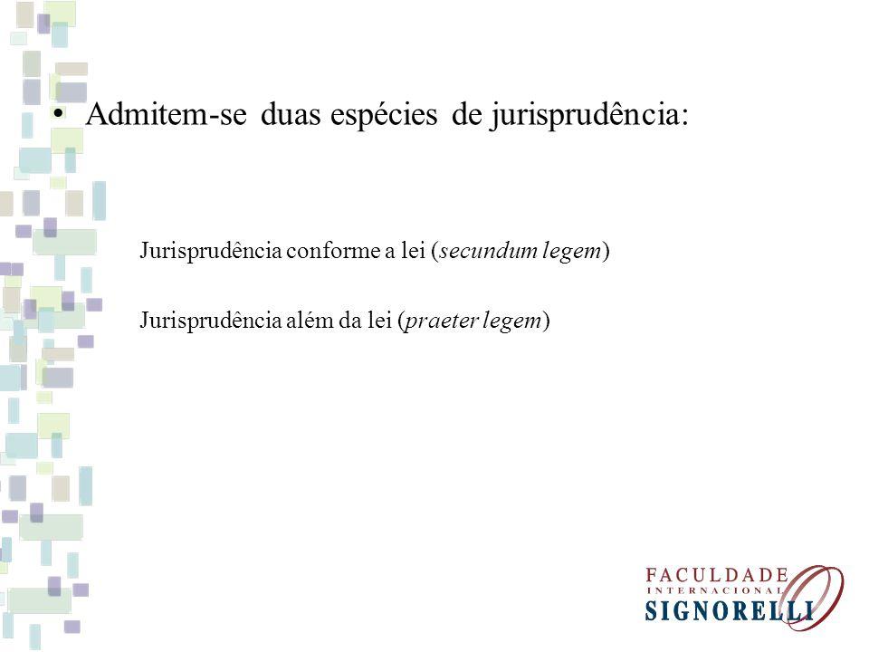 Admitem-se duas espécies de jurisprudência: