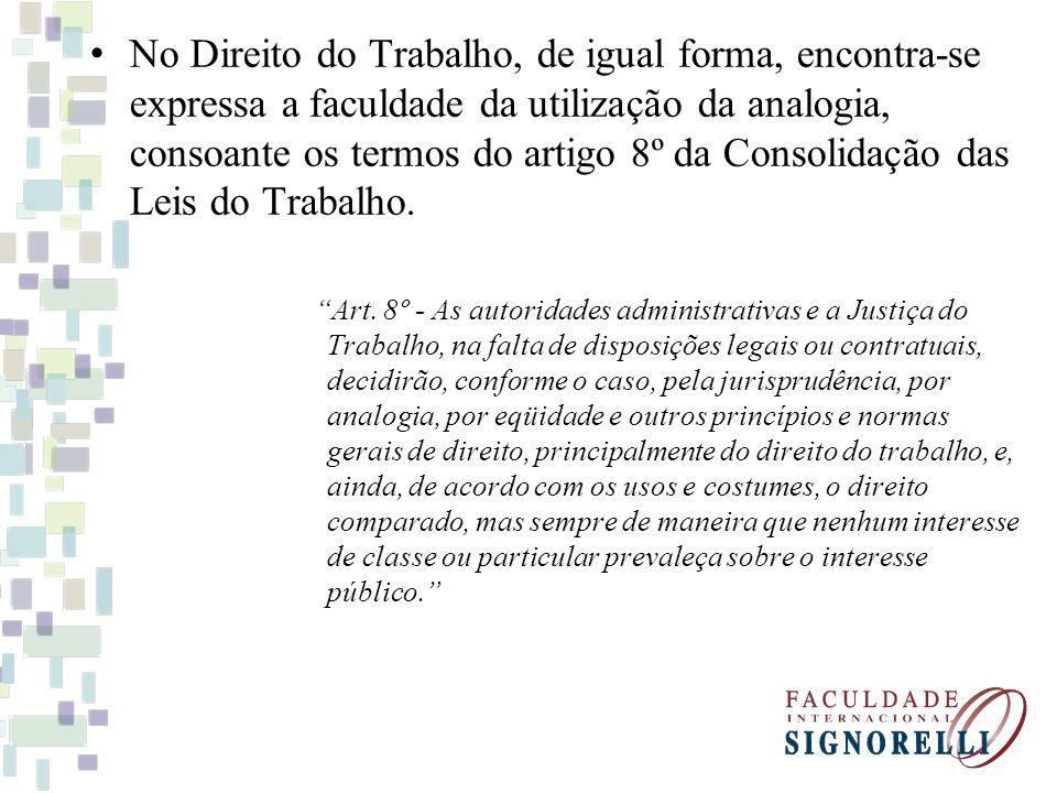 No Direito do Trabalho, de igual forma, encontra-se expressa a faculdade da utilização da analogia, consoante os termos do artigo 8º da Consolidação das Leis do Trabalho.