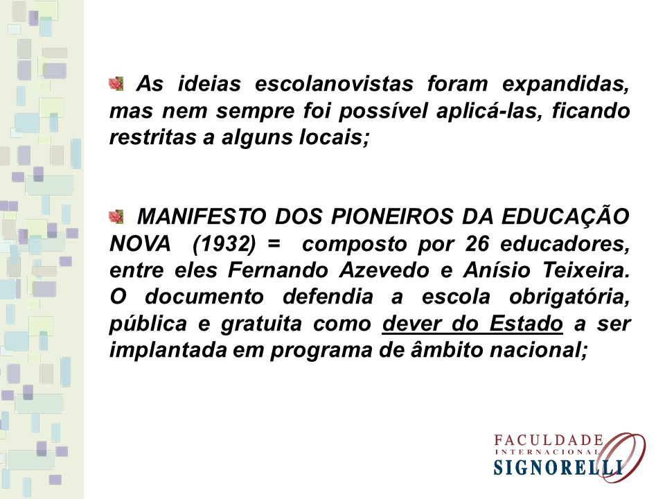 As ideias escolanovistas foram expandidas, mas nem sempre foi possível aplicá-las, ficando restritas a alguns locais;