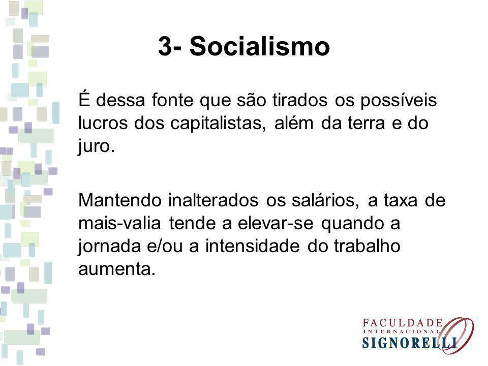 3- Socialismo É dessa fonte que são tirados os possíveis lucros dos capitalistas, além da terra e do juro.