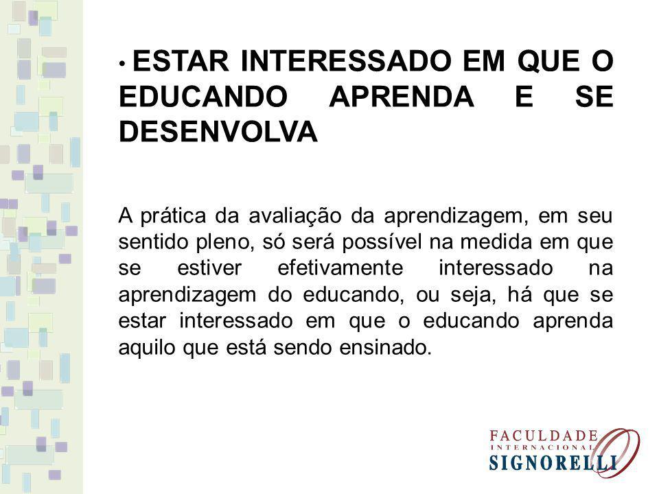 ESTAR INTERESSADO EM QUE O EDUCANDO APRENDA E SE DESENVOLVA
