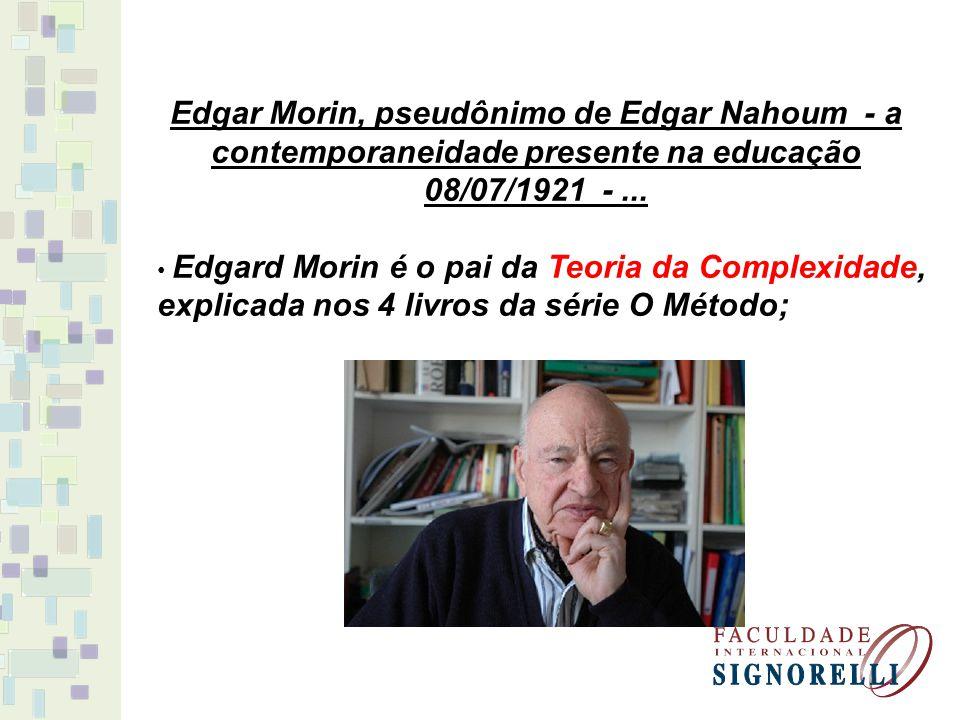 Edgar Morin, pseudônimo de Edgar Nahoum - a contemporaneidade presente na educação