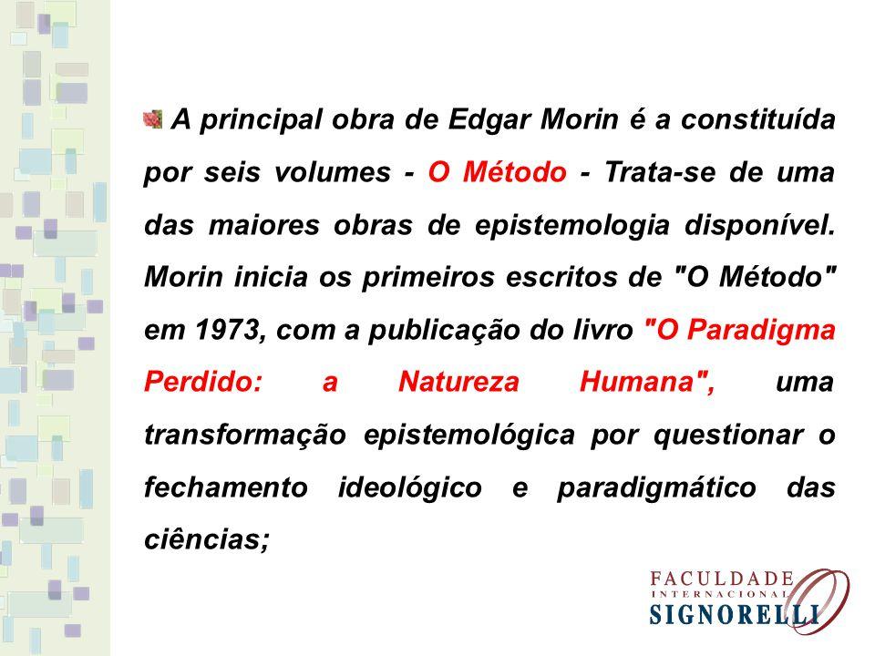 A principal obra de Edgar Morin é a constituída por seis volumes - O Método - Trata-se de uma das maiores obras de epistemologia disponível.