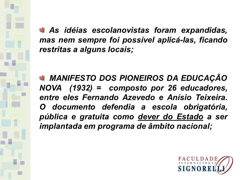 As idéias escolanovistas foram expandidas, mas nem sempre foi possível aplicá-las, ficando restritas a alguns locais;