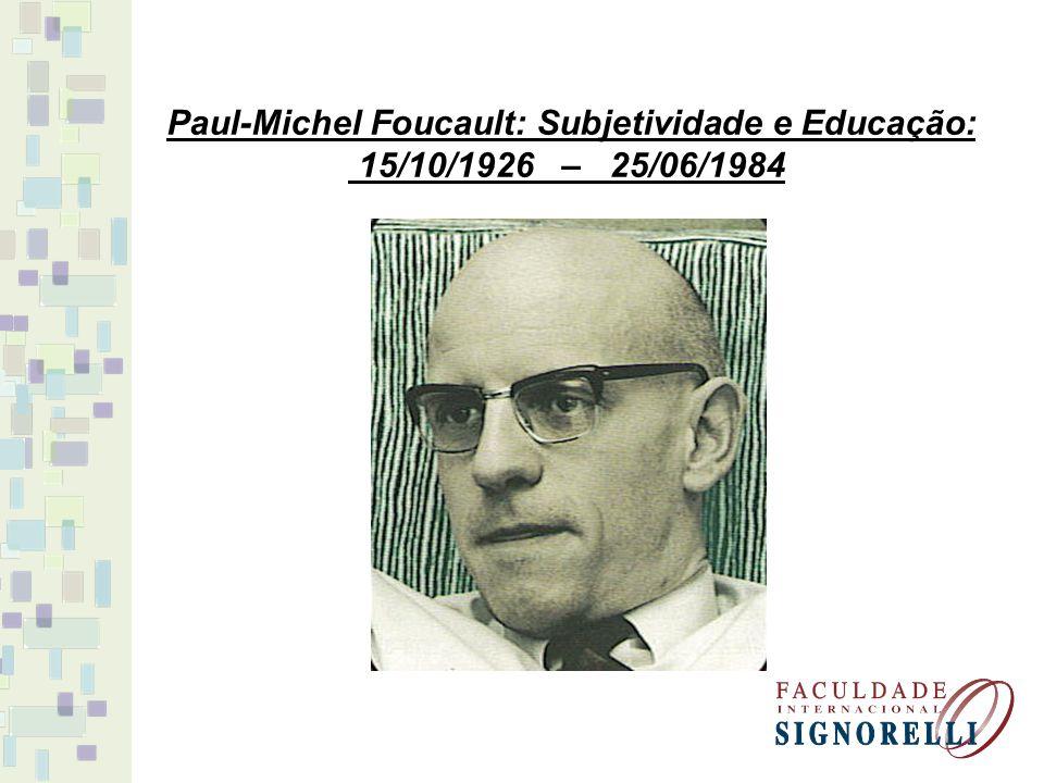 Paul-Michel Foucault: Subjetividade e Educação: