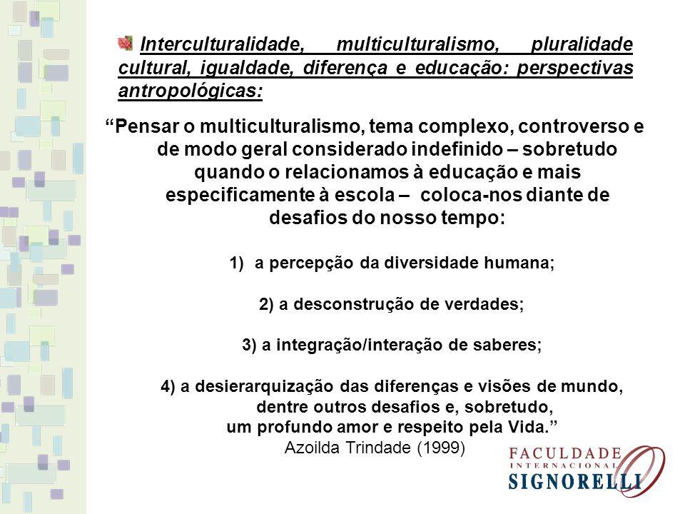 Interculturalidade, multiculturalismo, pluralidade cultural, igualdade, diferença e educação: perspectivas antropológicas: