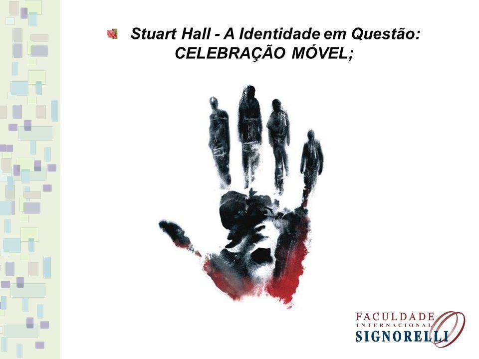 Stuart Hall - A Identidade em Questão: CELEBRAÇÃO MÓVEL;